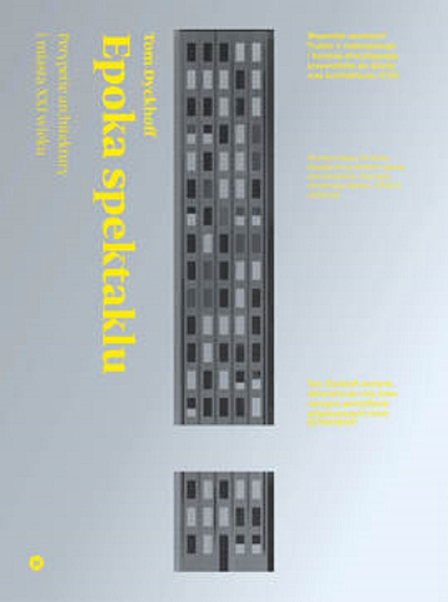 Book The Age of Spectacle. Adventures in Architecture and the 21st-Century City by T. Dyckhoff for Karakter, Poland